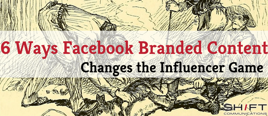 6 Ways Facebook Branded Content Changes the Influencer Game