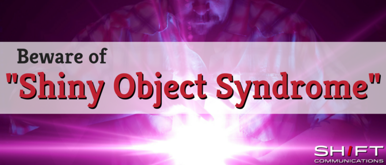 beware of shiny object syndrome in marketing