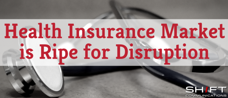 Health Insurance Market is Ripe for Disruption