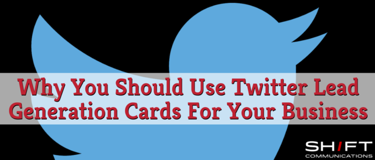 Why You Should Use Twitter Lead Generation Cards For Your Business
