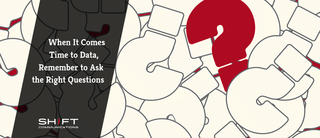 When it Comes to Data, Remember to Ask the Right Questions
