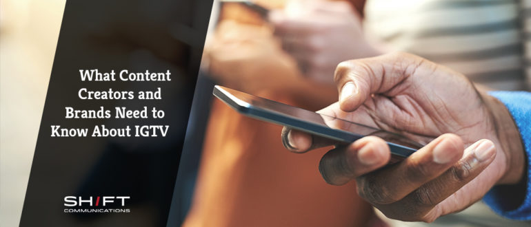 What Content Creators and Brands Need to Know About IGTV