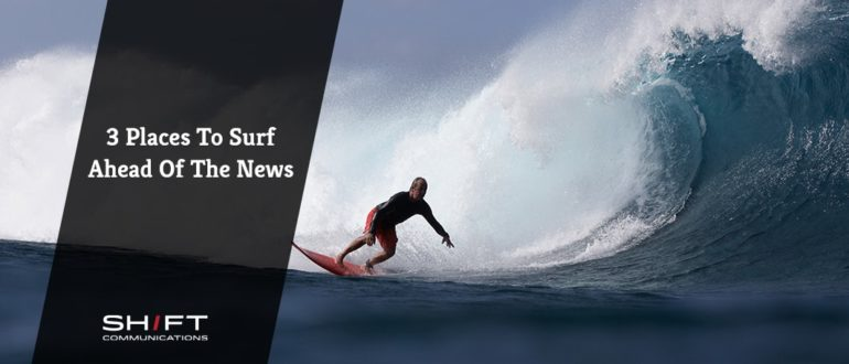 3 Places to Surf Ahead of the News