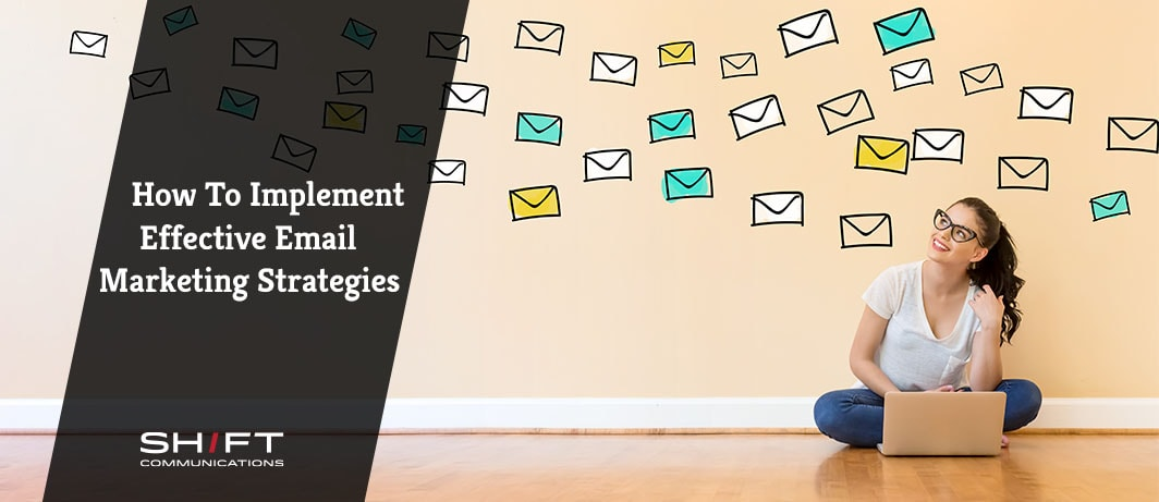 How To Implement Effective Email Marketing Strategies
