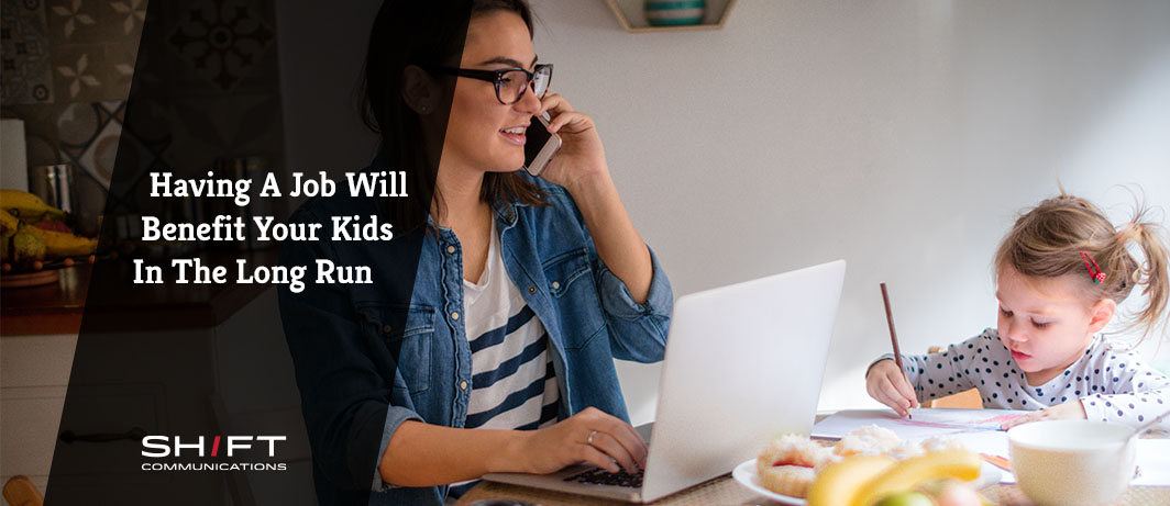 Good News Working Moms- Having a Job Will Benefit Your Kids in the Long Run