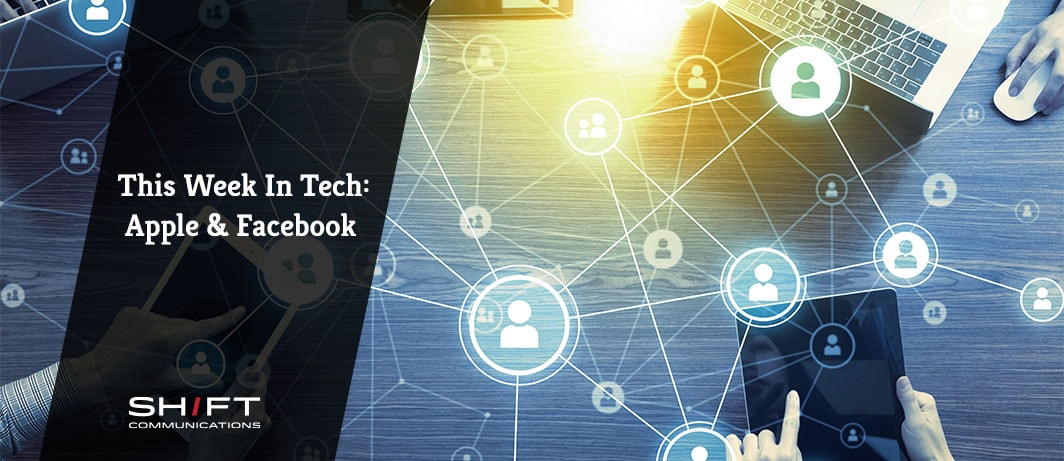 This Week in Tech: Apple and Facebook Dominate the Headlines