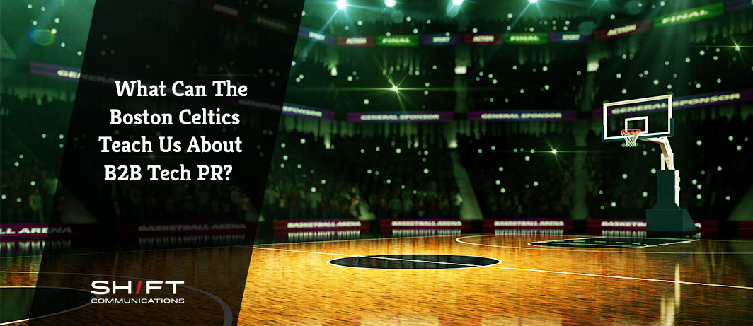 What Can the Boston Celtics Teach Us About B2B Tech PR