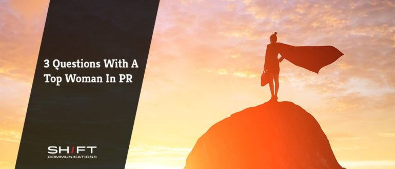 3 Questions with a Top Woman in PR: Leadership Lessons and #MomLife