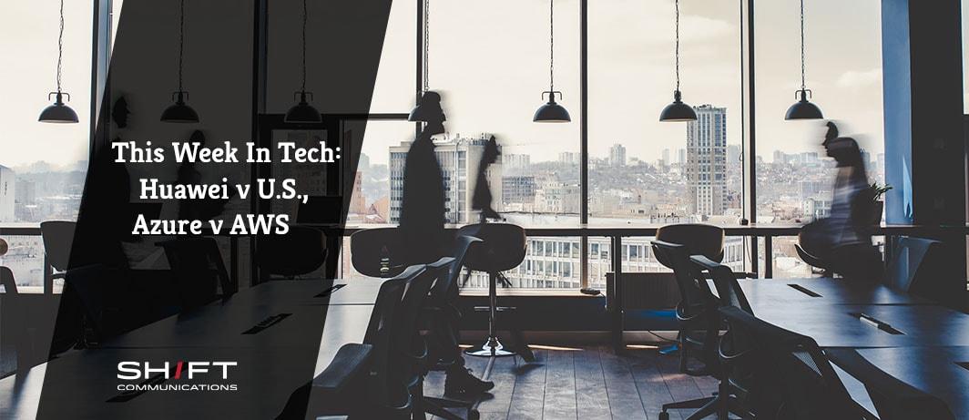 This Week in Tech: Huawei v U.S., Azure v AWS