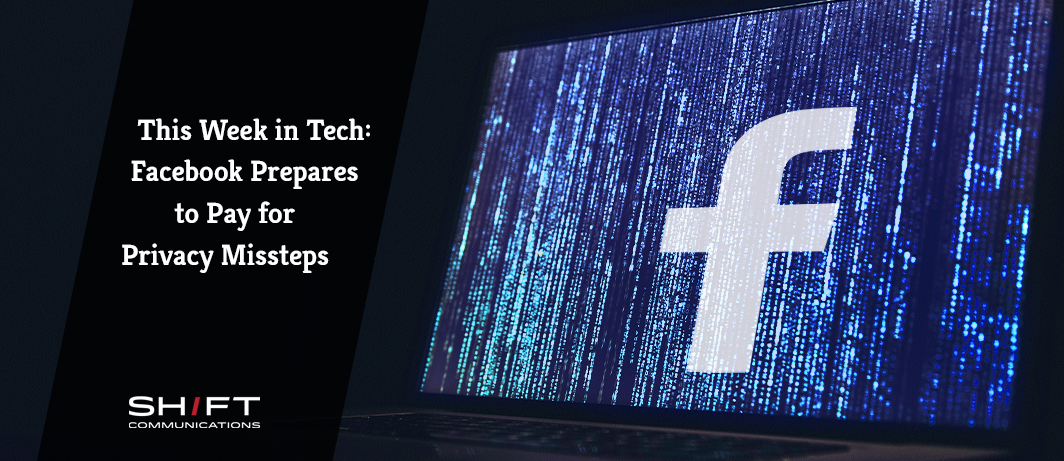 This Week In Tech Facebook Prepares to Pay for Privacy Missteps